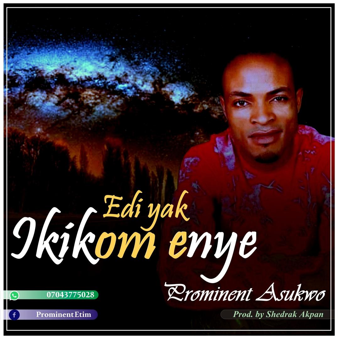 EDI YAK IKIKOM ENYE - Prominent Asukwo