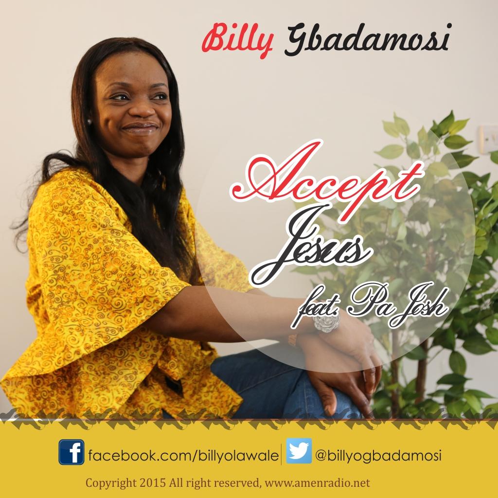 ACCEPT JESUS - Billy Gbadamosi [@billyOgbadamosi] ft Pa Josh [@joshajakaye]