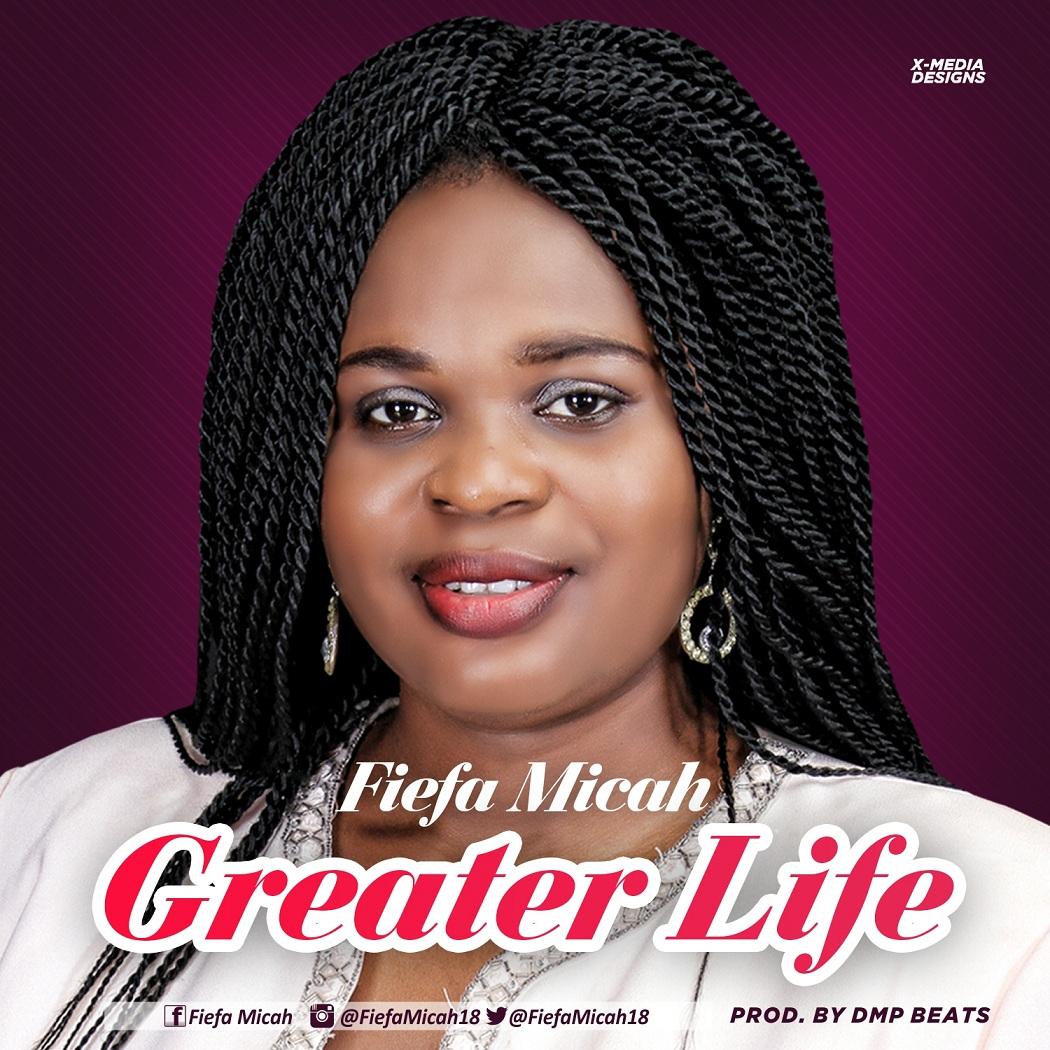 GREATER LIFE - Fiefa Micah [@MicahFiefa18]