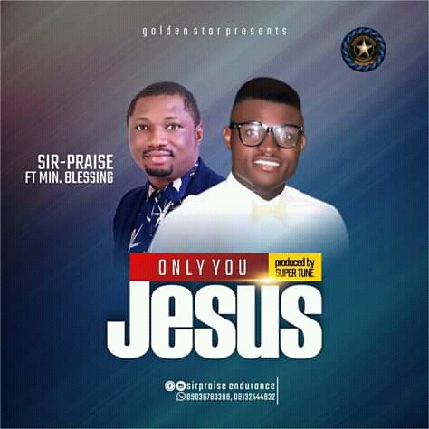 ONLY YOU JESUS - Sir-Praise ft Min. Blessing