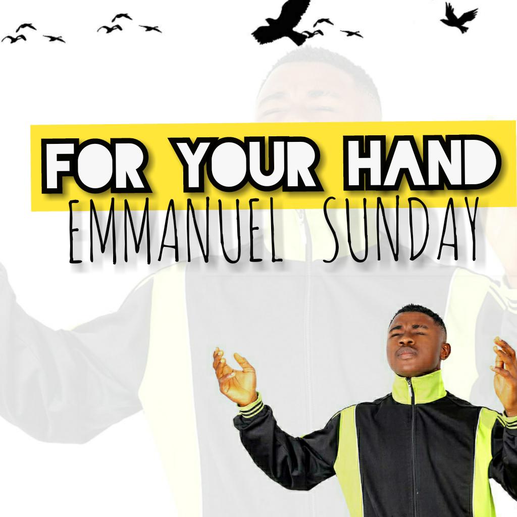 FOR YOUR HAND - Emmanuel Sunday  [@SundayEmmanuelk]