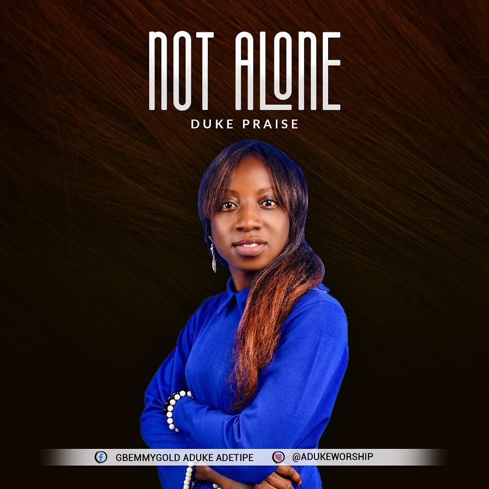NOT ALONE - Aduke Praise