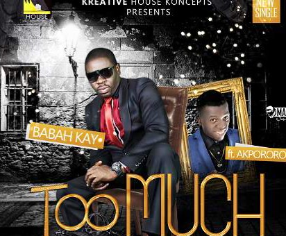 BABA YOU TOO MUCH - BabahKay [@BaBaHKaY] ft. AKPORORO [@jephthahakporor]