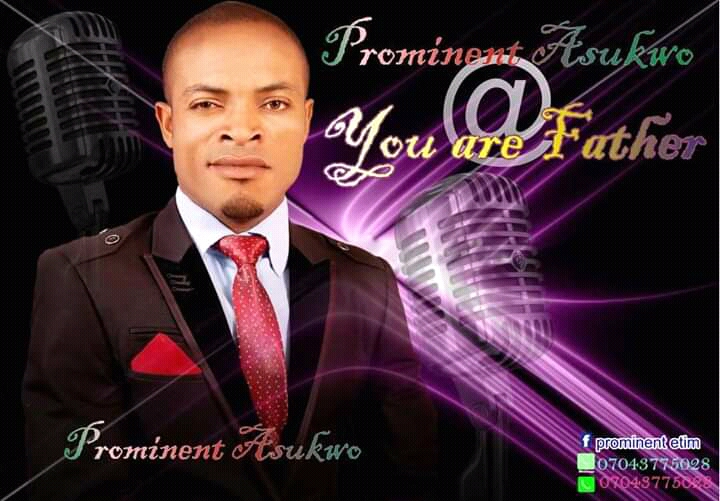 Prominent Asukwo - You are Father