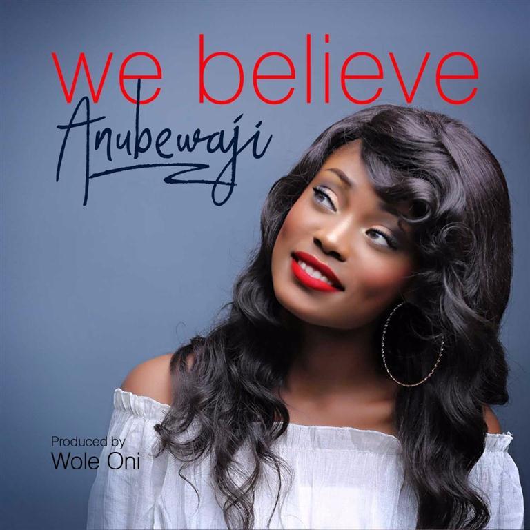 WE BELIEVE - AnuBewaji [@anubewaji_sings]