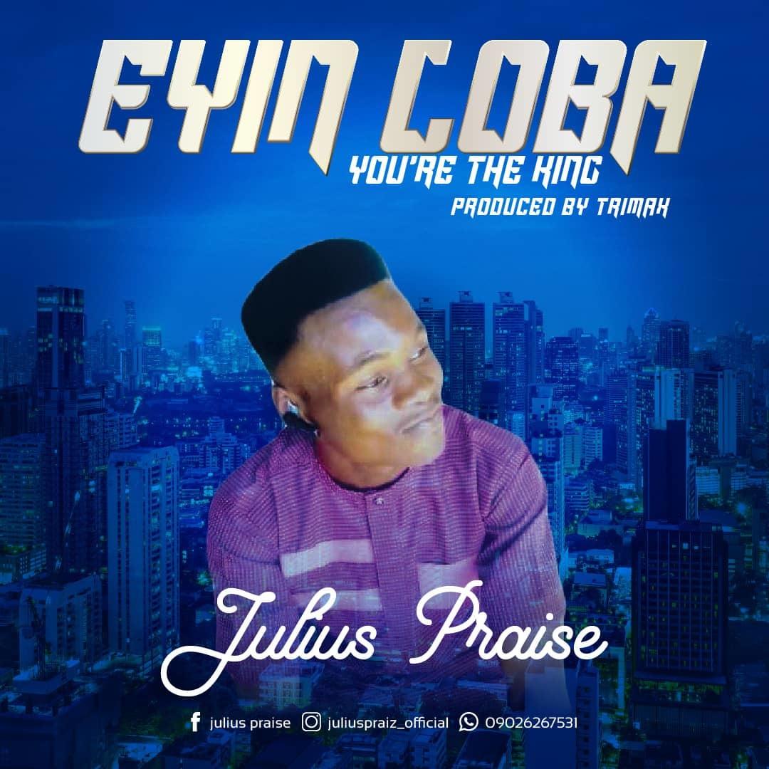 Nigerian Latest Gospel Music : EYIN LOBA - Julius Praiz : Download Mp3