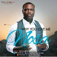 WHY YOU LOVE ME - Nosa [@Nosaalways]