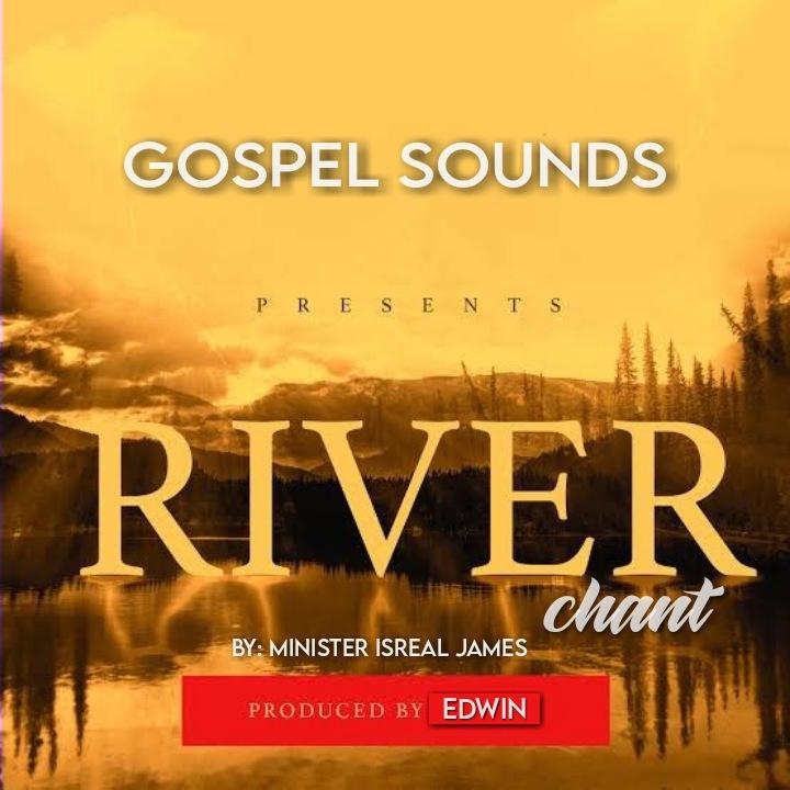 RIVER CHANT - Min. Israel James