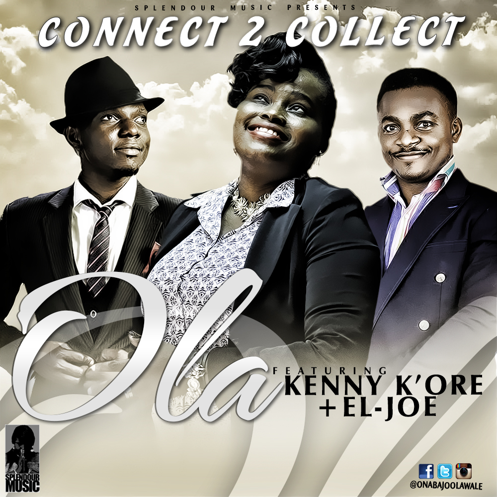 CONNECT TO COLLECT - OLA [@onabajoolawale] ft K'ore [@KennyKore] & El-Joe [@ElJoemedia]