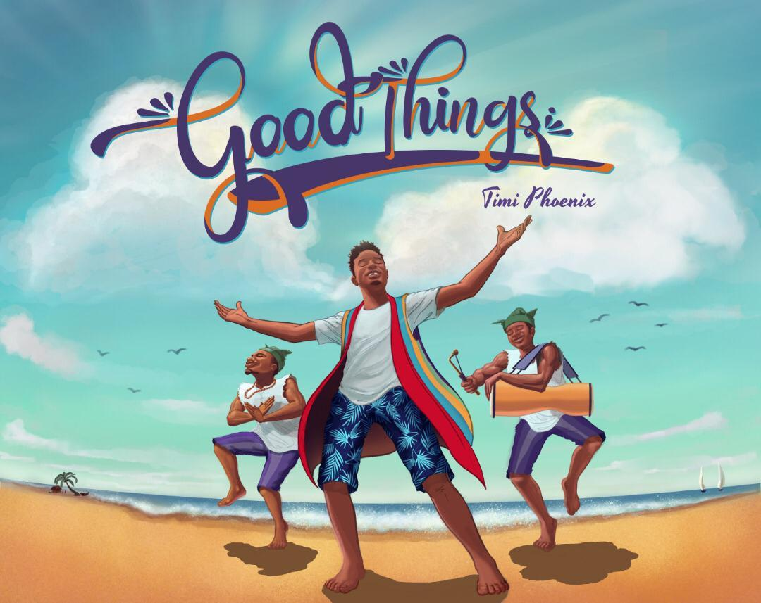 GOOD THINGS - Timi Phoenix [@timi_phoenix]