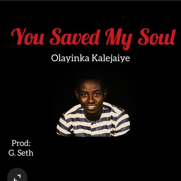 YOU SAVED MY SOUL - Olayinka Kalejaiye [@iam_kolayinka]