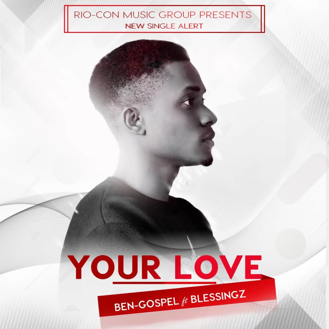 YOUR LOVE - Bengospel ft. Blessingz  [@BengospelN]