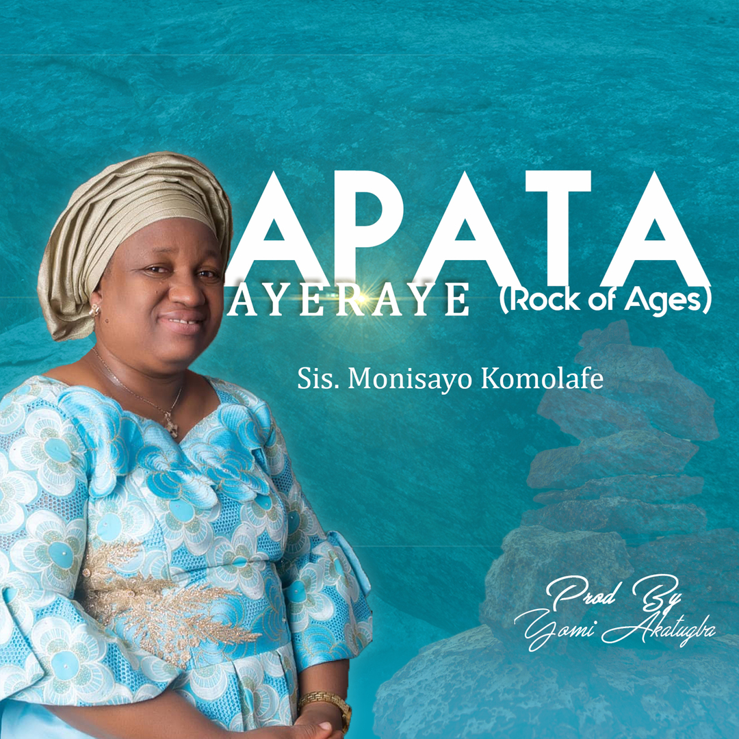 APATA AYERAYE (Rock of Ages) - Sis Monisayo Komolafe