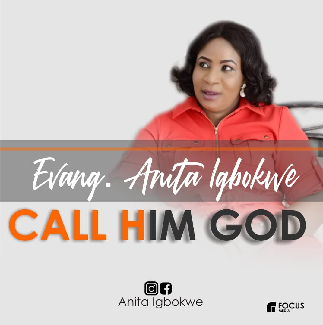 CALL HIM GOD - Evang. Anita Igbokwe
