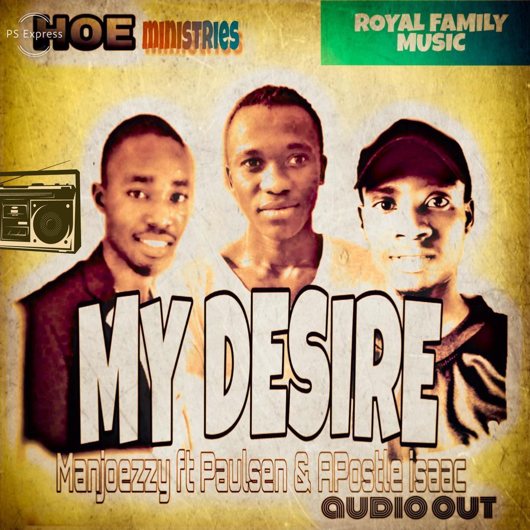 My Desire - Manjoezzy ft Paulsen & Apostle Isaac