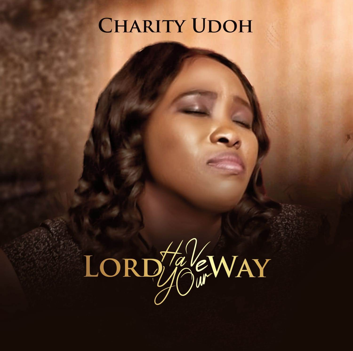 LORD HAVE YOUR WAY - Charity Udoh  [@OfficialCharityUdoh]