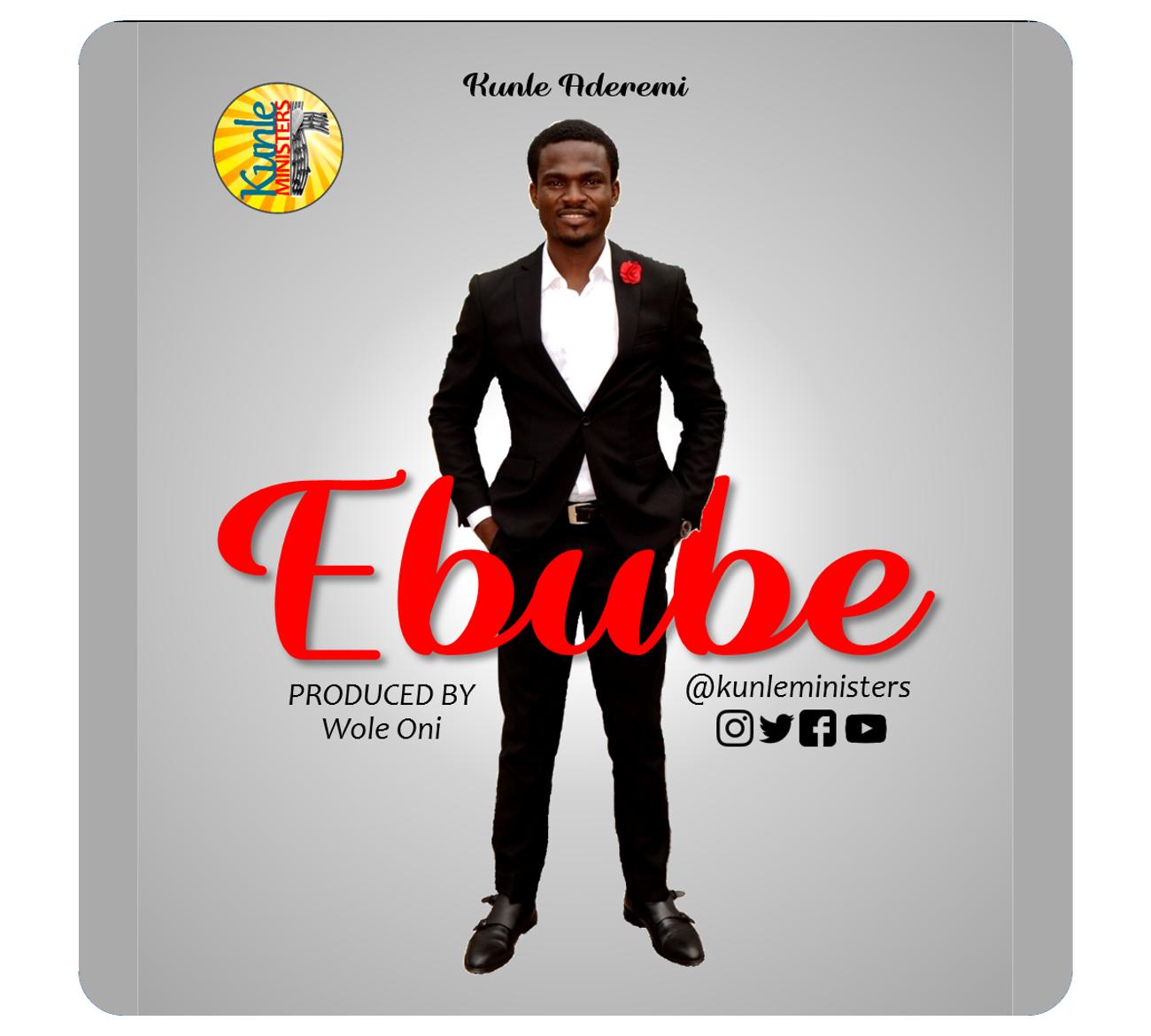 Ebube - Kunle Aderemi  [@kunleministers]