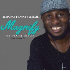 MAGNIFY (PRAISE MEDLEY) - Jonathan Kome [@JonathanKome]