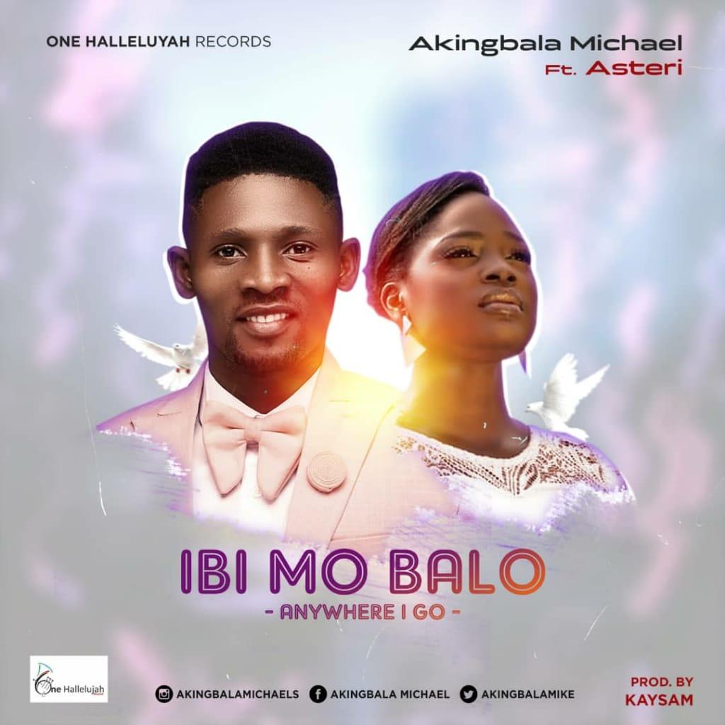 IBI MO BA LO - Micheal Akingbala ft Esther Obaleye  [@akingbalamike]