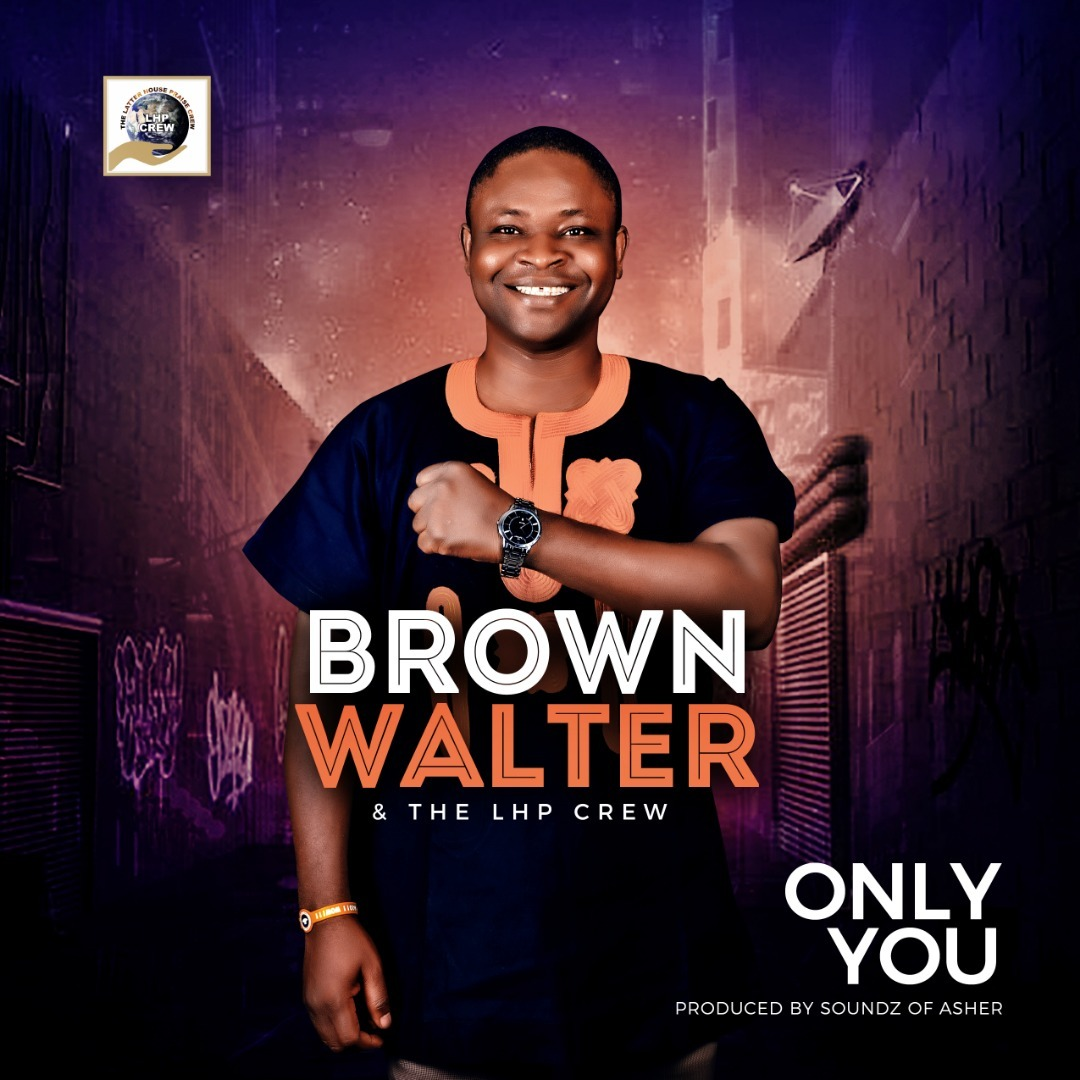 ONLY YOU - Brown Walter  & The LHP Crew [@brownwalter3441]
