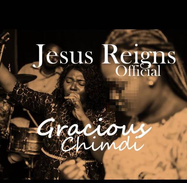 JESUS REIGNS - Gracious Chimdi  [@graciouschimdi]