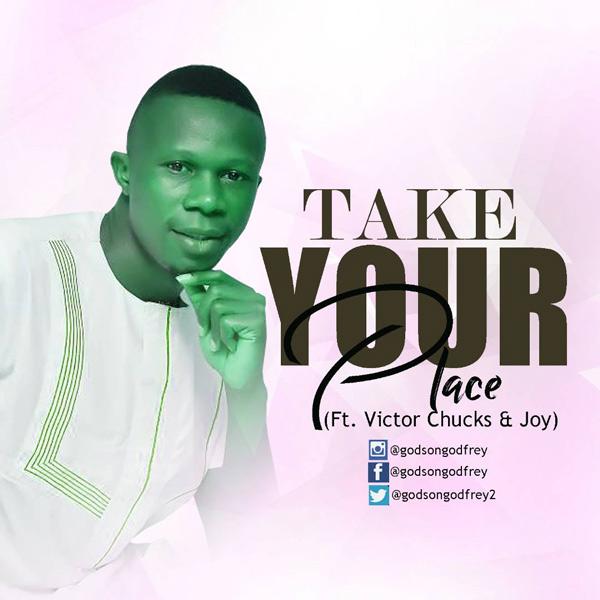 TAKE YOUR PLACE - Godson Godfrey [@godsongodfrey2] ft Victor Chuks & Joy