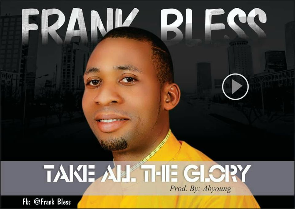 TAKE ALL THE GLORY - Frank Bless