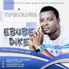 EBUBE DIKE [Great God] - Temiloluwa [@temmy_charles]