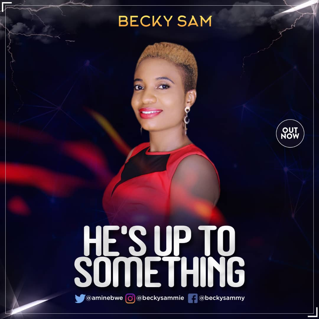 HE'S UP TO SOMETHING - Becky Sam [@aminebwe]