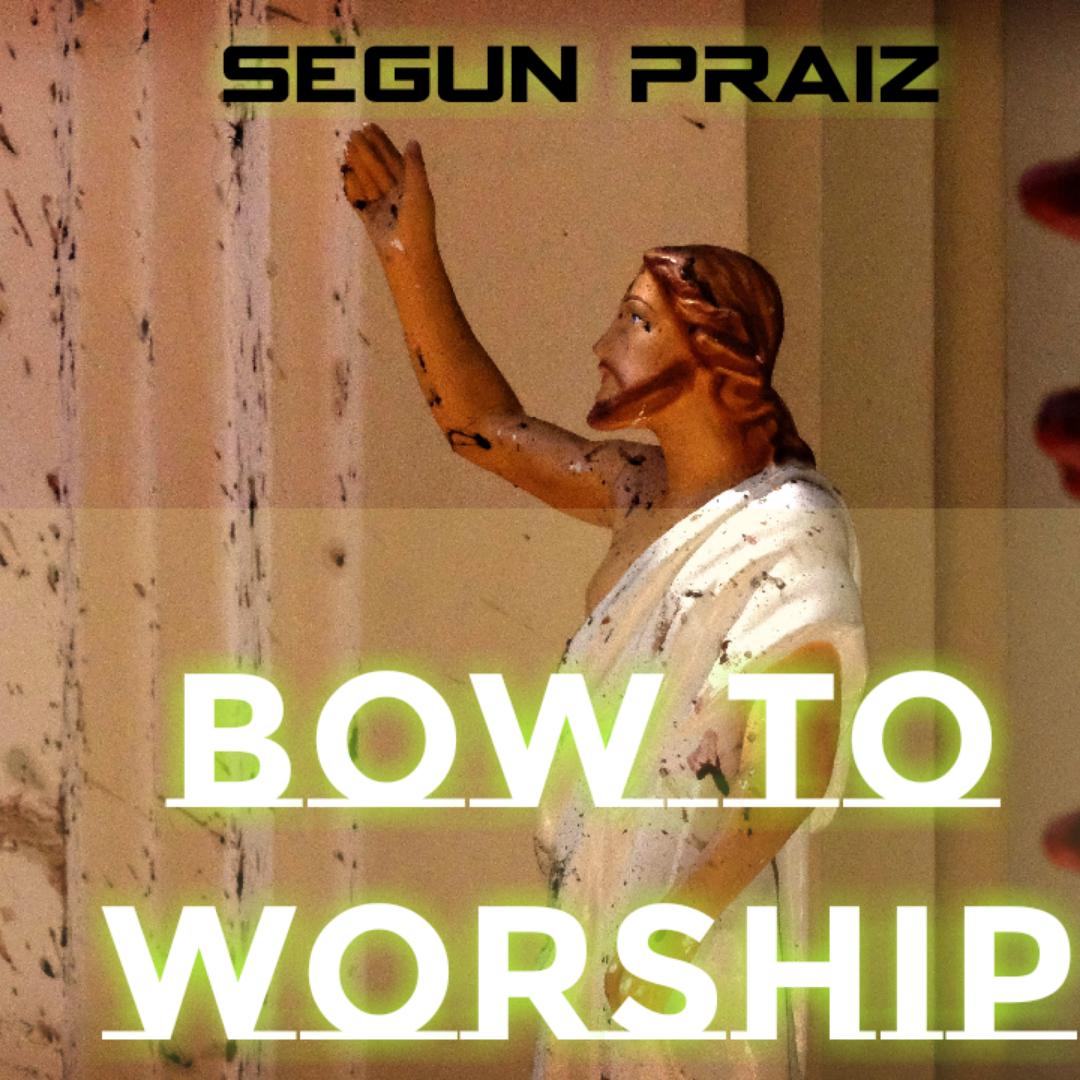 BOW TO WORSHIP - Segun Praiz