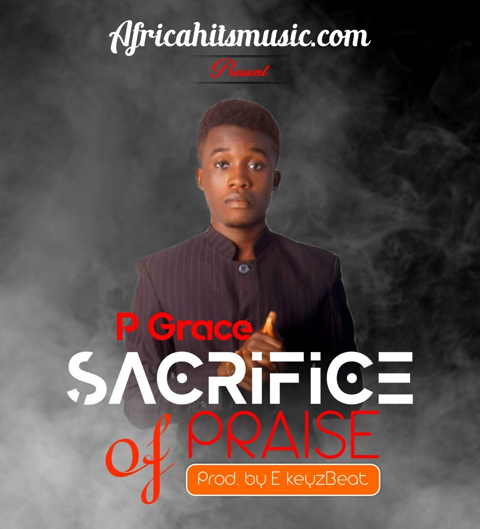 SACRIFICE OF PRAISE -by- P GRACE