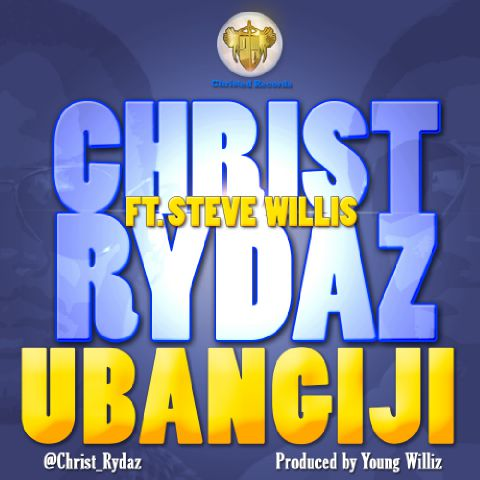 UBANGIJI - Christ Rydaz [@Christ_Rydaz] ft Steve Williz [@christedredcords @_YoungGod]