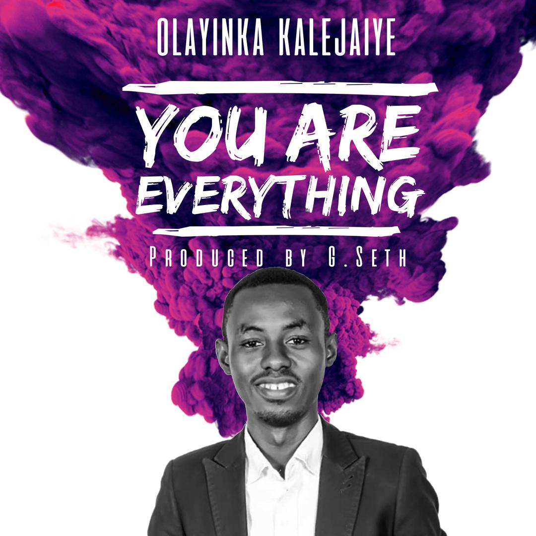 YOU ARE EVERYTHING - Olayinka Kalejaiye [@iam_kolayinka]