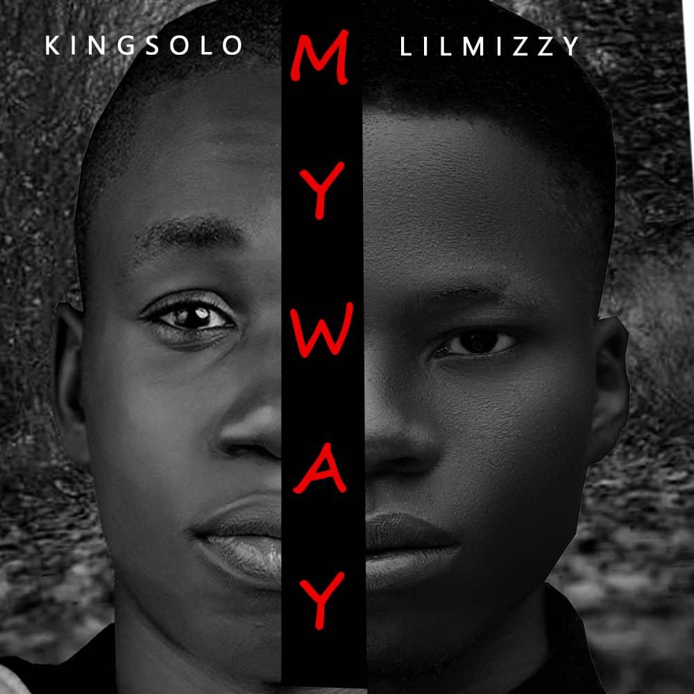MY WAY - Kingsolo ft Lil Mizzy