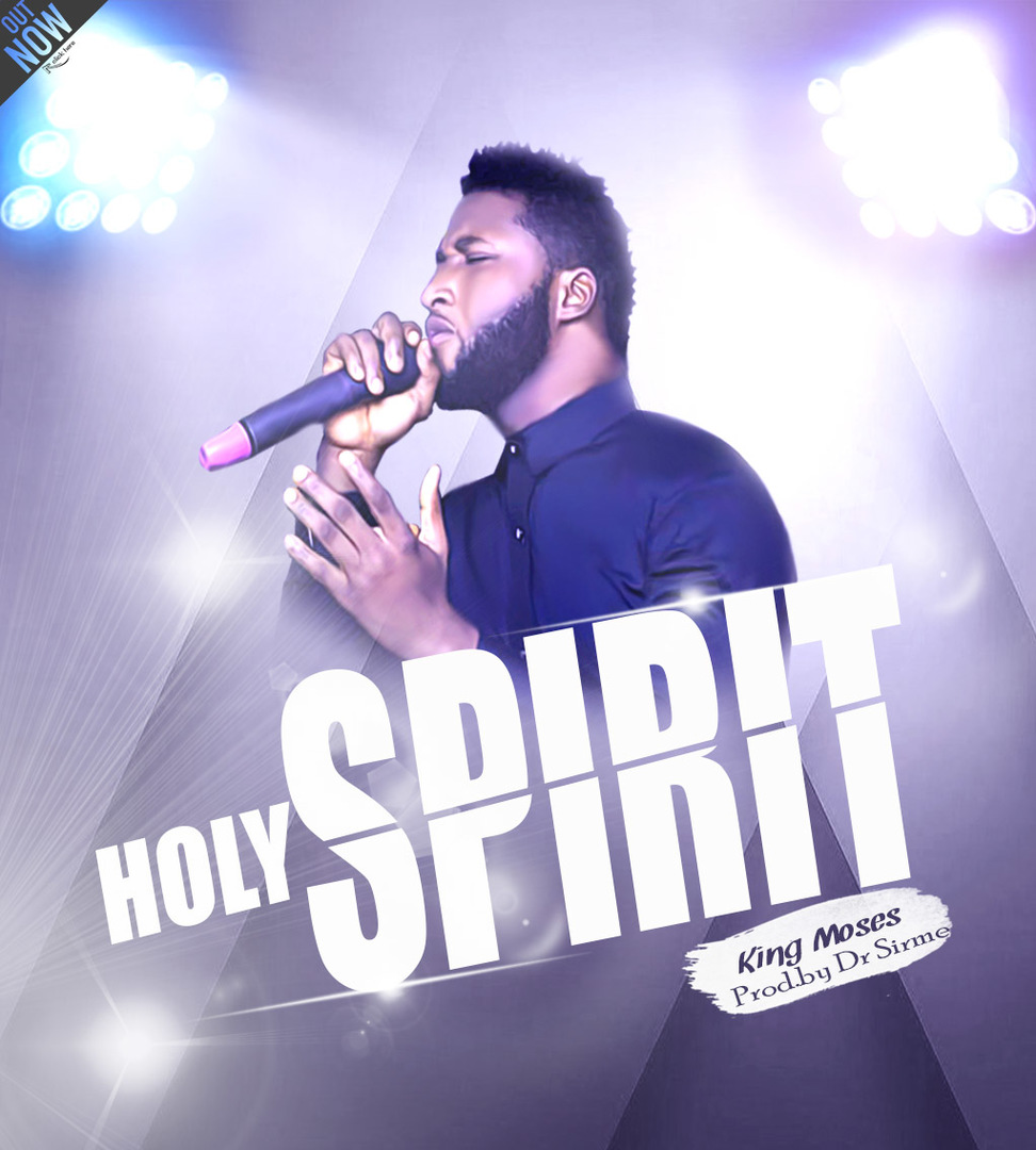 HOLY SPIRIT - King Moses  [@kingmozez]