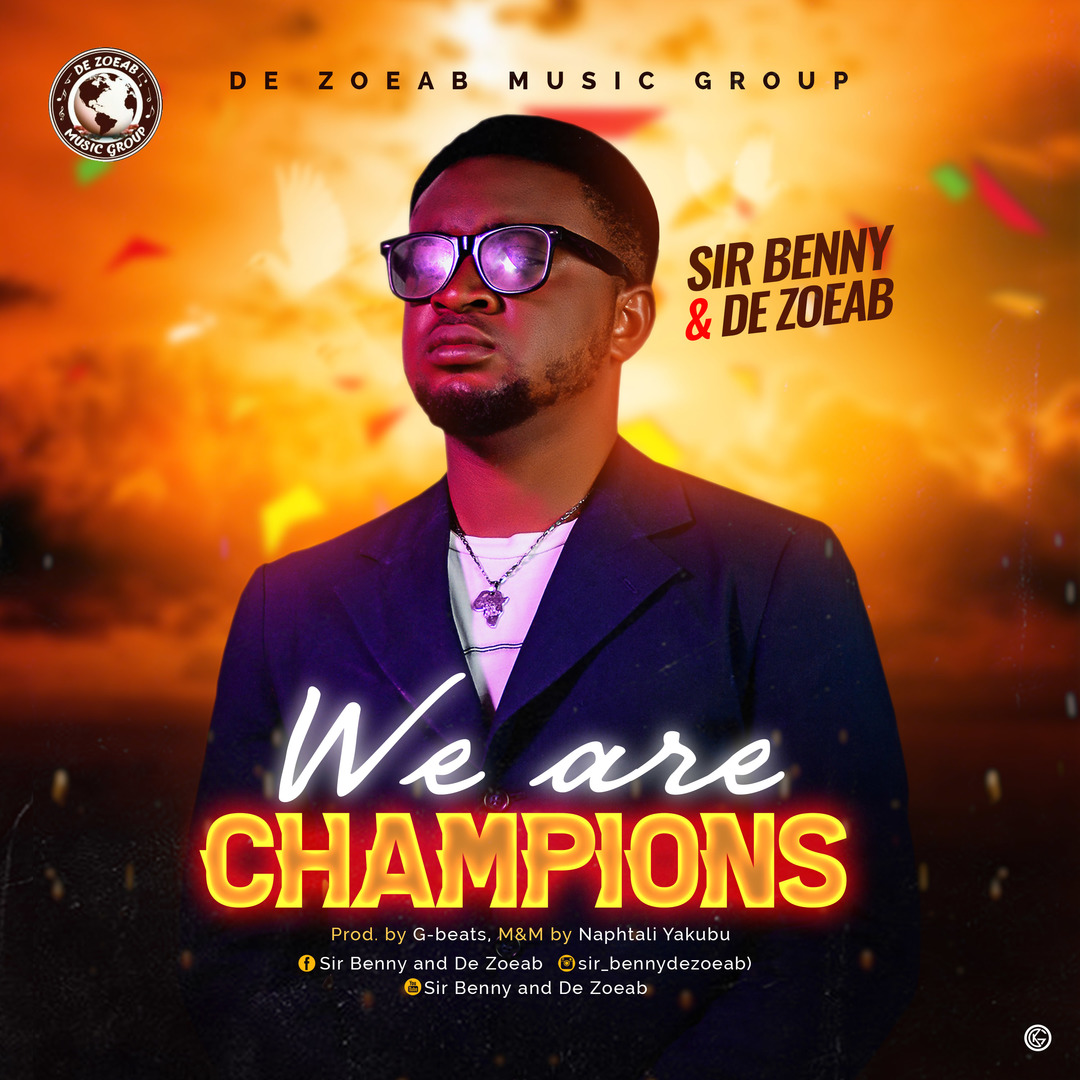 WE ARE CHAMPIONS  - Sir Benny & De ZOEAB