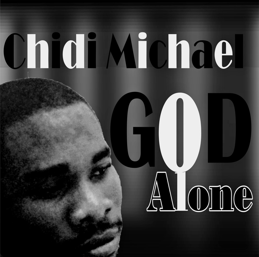 GOD ALONE - Chidi Michael