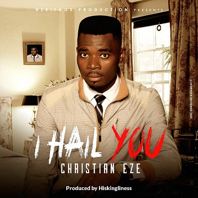 I HAIL YOU - Christian Eze [@itschristianeze]