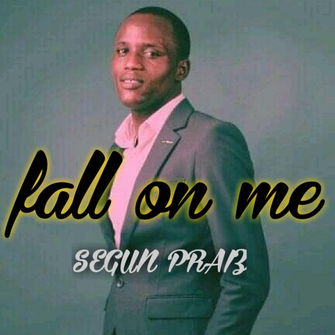 FALL ON ME (Holy Spirit) - Segun Praiz
