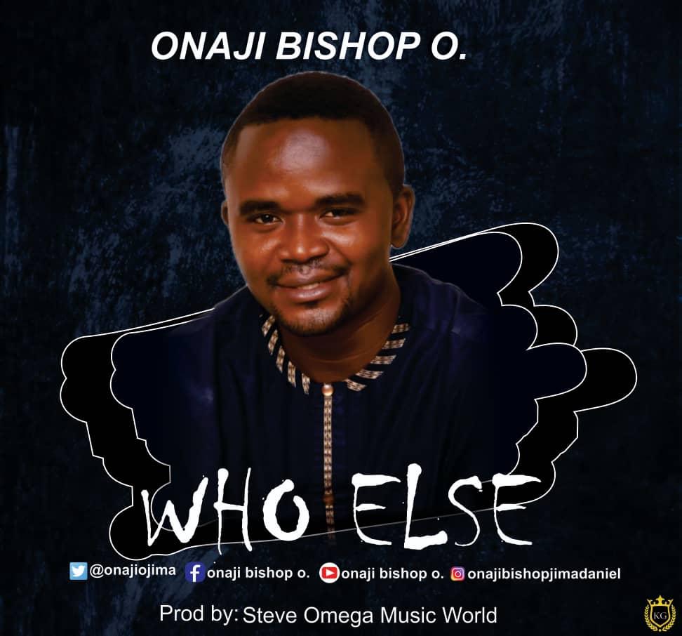 WHO ELSE - Onaji Bishop O