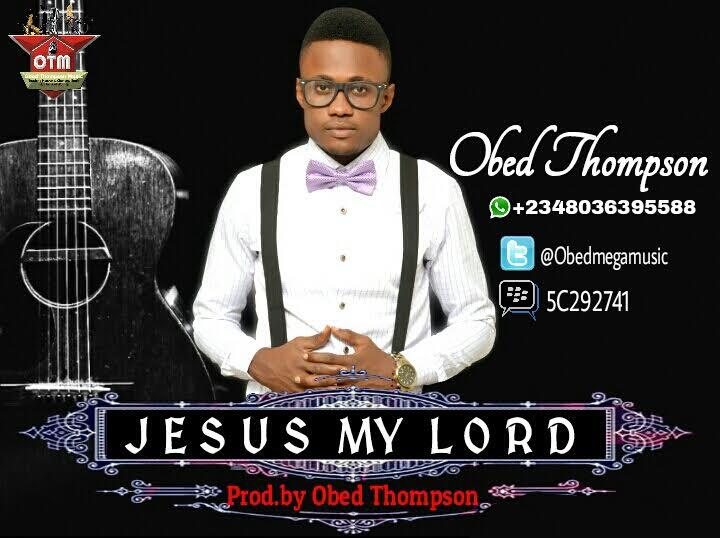 JESUS MY LORD - Obed Thompson [@Obedmegamusic]