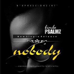 NOBODY – Bimbo Psalmz [@bimbopsalmz]