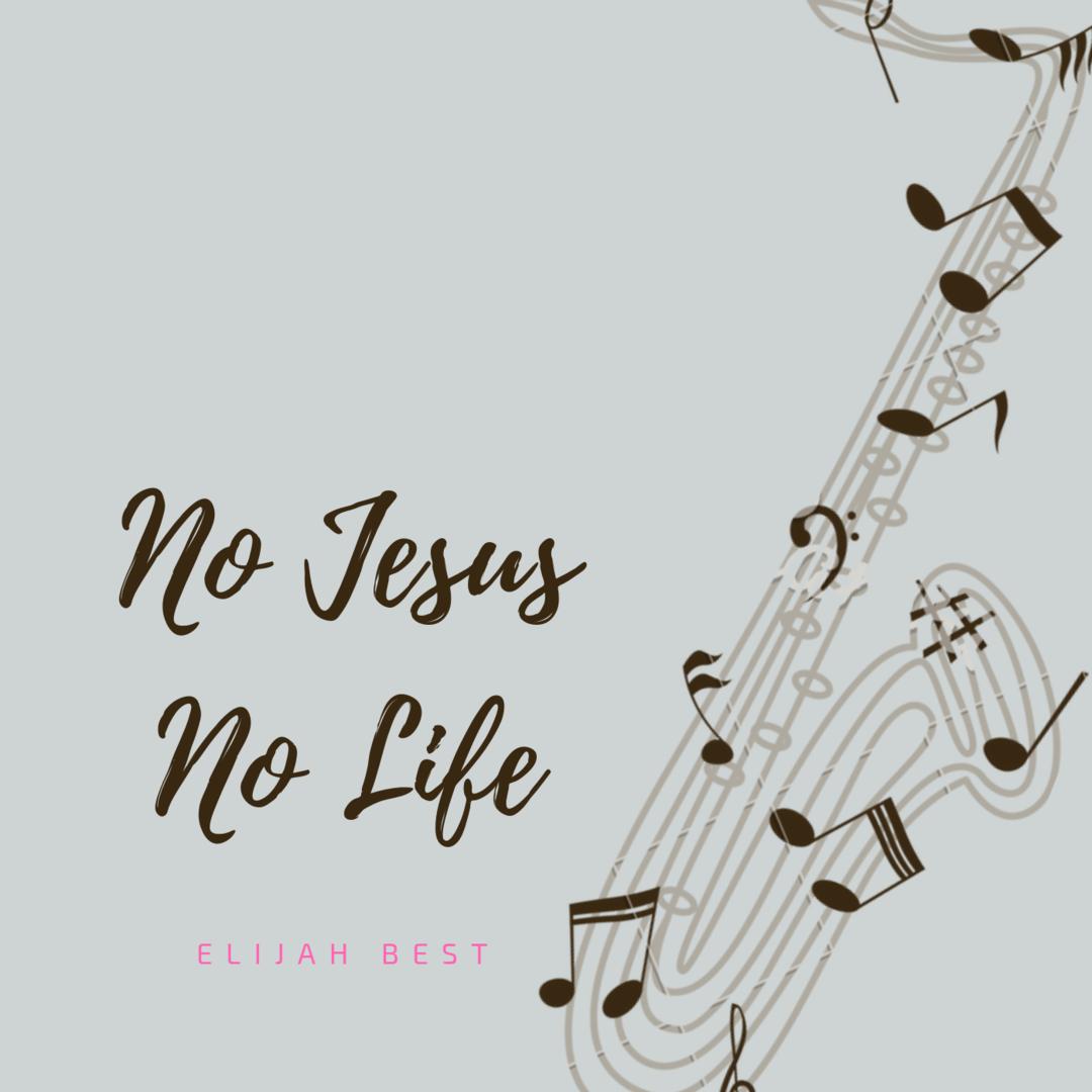 NO JESUS NO LIFE - Elijah Best