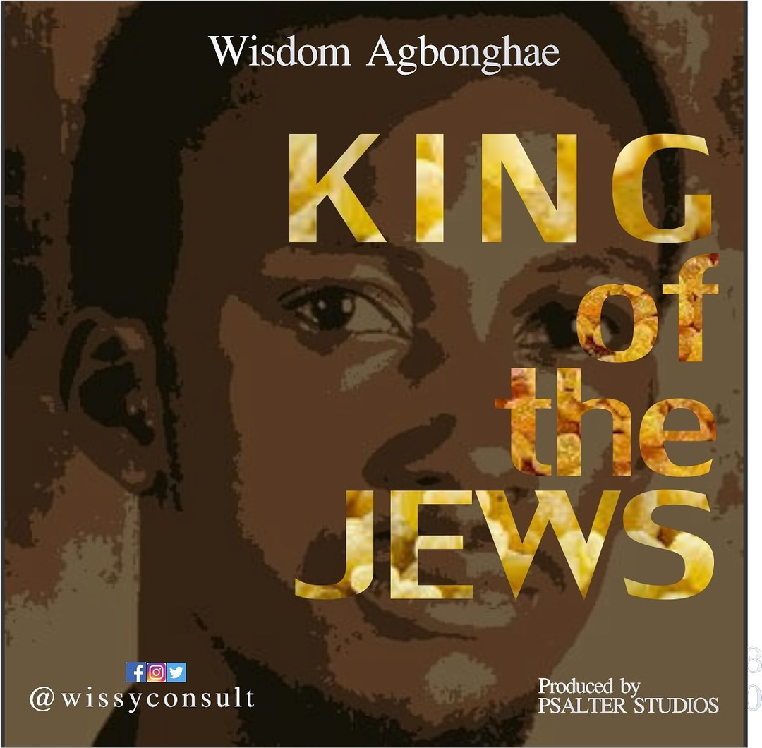 KING OF THE JEWS - Wisdom Agbonghae  [@wissyconsult]