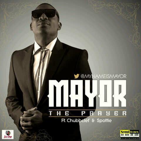 The Prayer - Mayor [@MyNameIsMayor] ft. Spottie and Chubbclef (@Chubbclef)