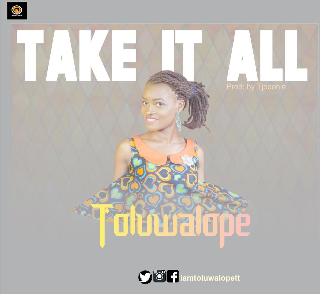 TAKE IT ALL - Toluwalope [@iamtoluwalopett]