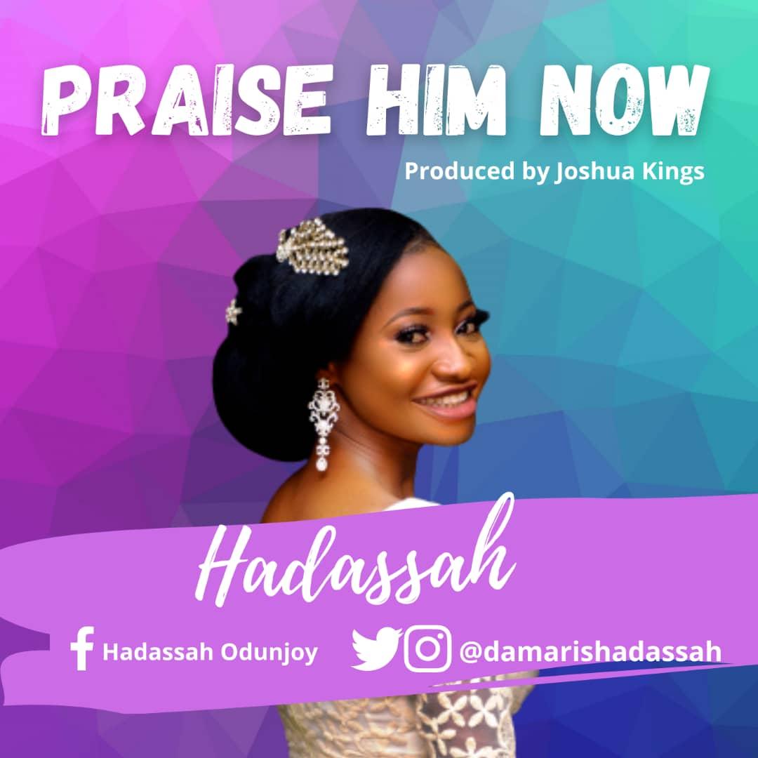 PRAISE HIM NOW - Hadassah [@damarishadassah]