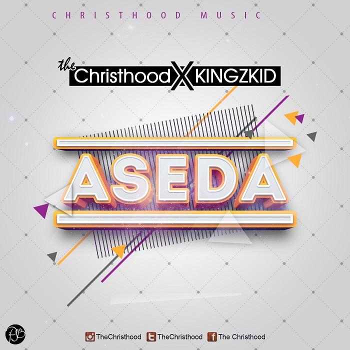 ASEDA - The Christhood [@TheChristhood] ft Kingzkid [@IamKingzkid @VivorEric]
