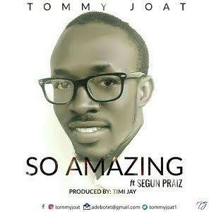 SO AMAZING - Tommy Joat ft Segun Praiz