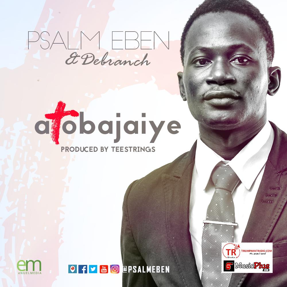 ATOBAJAIYE- Psalm Eben & Debranch [@PSALMEBEN]